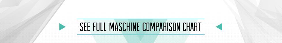 Maschine Comparision Chart